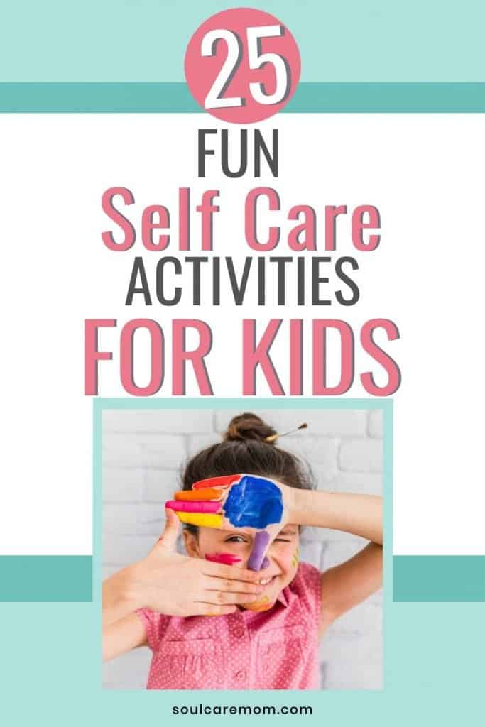 25 Fun Self Care Activities for Kids - Pinterest Image - Soul Care Mom