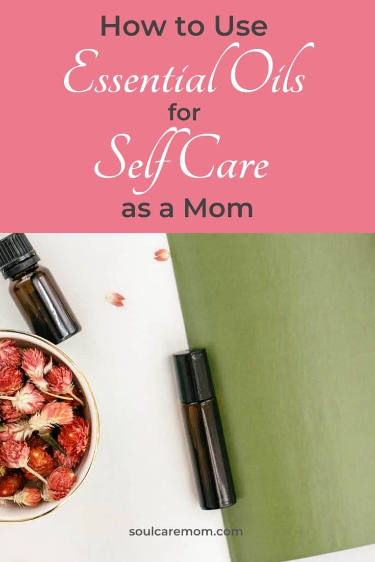 How to use Essential Oils for Self Care as a Mom