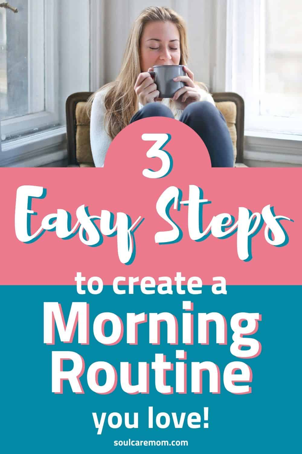 3 Easy Steps to Create a Self Care Morning Routine - Soul Care Mom - Pinterest