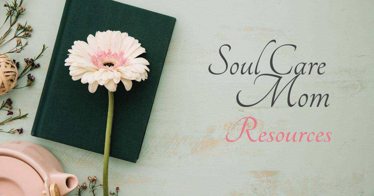 Soul Care Mom Resources