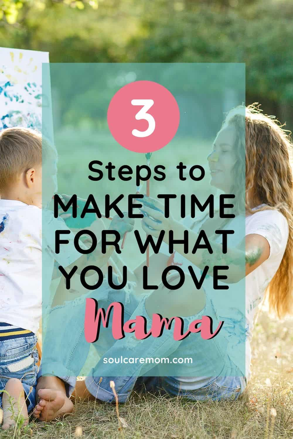 3 Simple Steps to Make More Time for What You Love as a Busy Mom