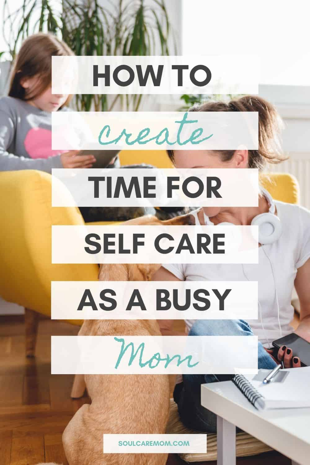 No Time for Self Care - How to Create Time for Self Care as a Busy Mom Soul Care Mom